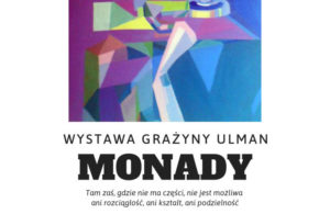 Wystawa Grażyny Ulman MONADY @ Centrum Kultury - Stare Kino, ul. Mickiewicza 3