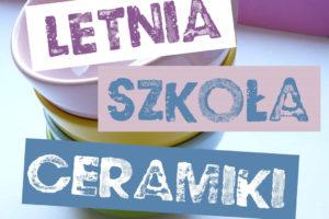 Letnia Akademia Ceramiki w WCK!